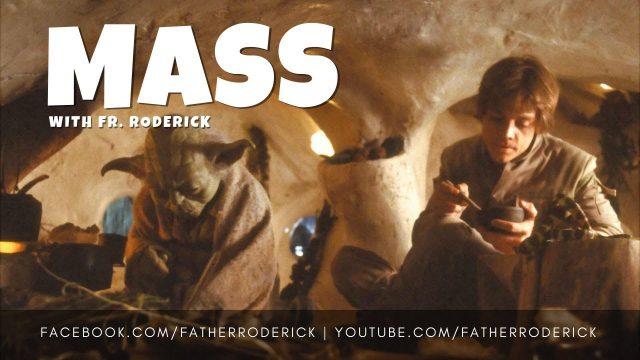 Mass with Fr. Roderick - Jesus, Yoda and Luke Skywalker